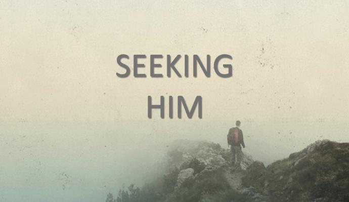 9.17.17 Seeking Him Pt. 2