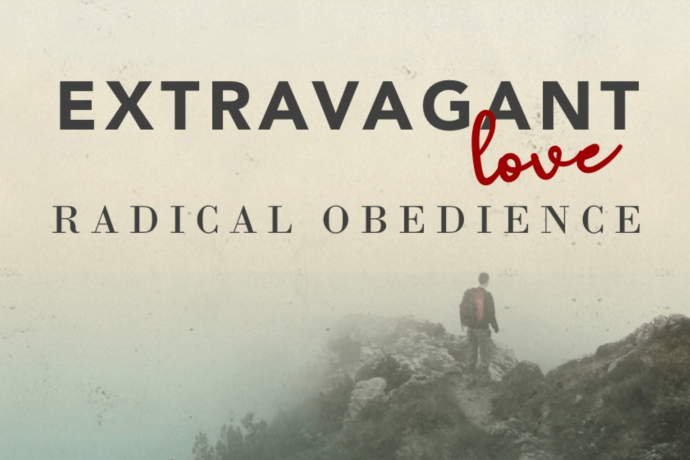 Extravagant Love / Radical Obedience