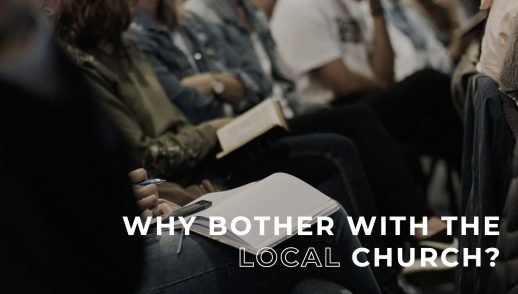 Why Bother With The Local Church?